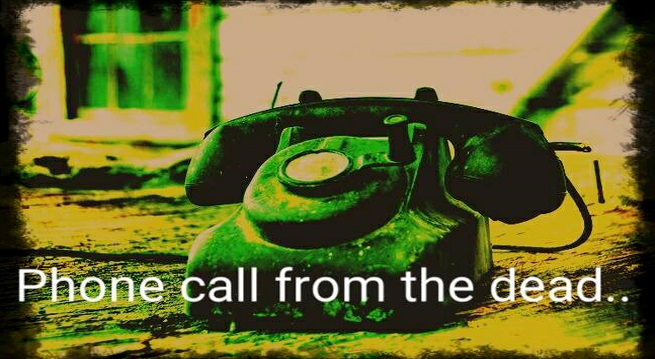 Phone Call From The DEAD!